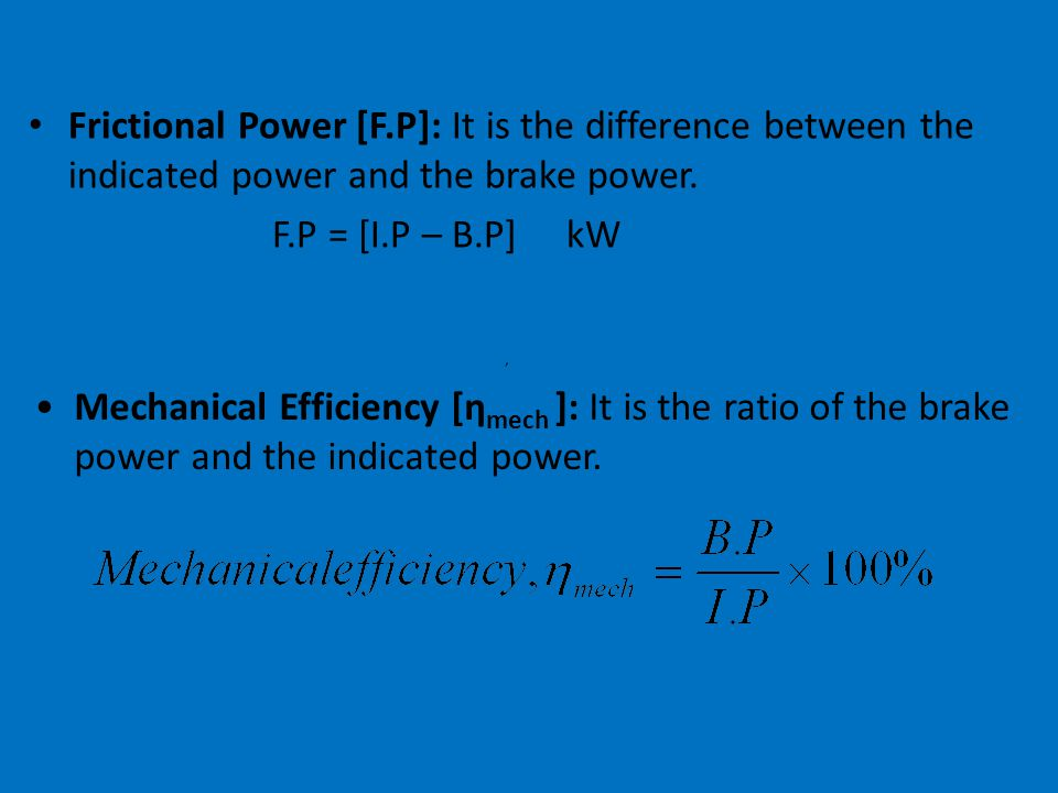 Frictional Power [F.P]: It is the difference between the indicated power and the brake power.